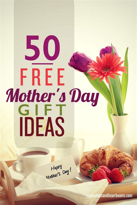 ideas for mothers day 50 free mother s day gift ideas spaceships and laser beams