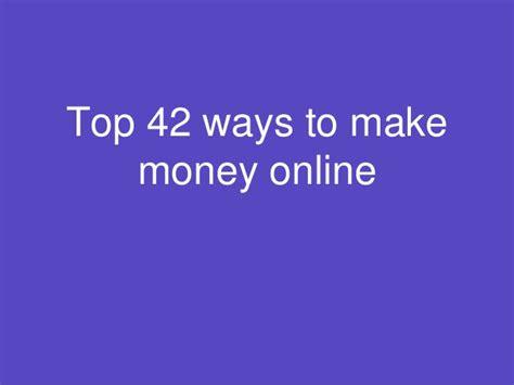 Top 10 Ways To Make Money Online - top 42 ways to make money online