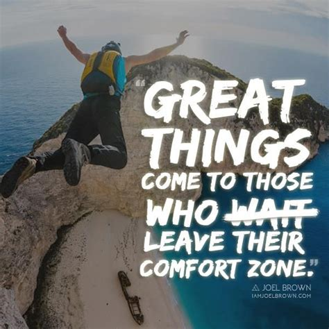 how to leave comfort zone great things come to those who leave their comfort zone