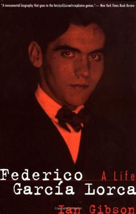federico garcia lorca biography in spanish federico garcia lorca a life by ian gibson reviews