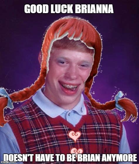 Good Luck Brian Meme - let me introduce good luck brianna imgflip
