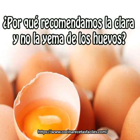 q proteinas tiene el huevo 191 por qu 233 recomendamos la clara y no la yema recetas f 225 ciles