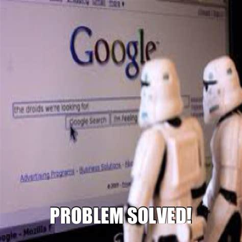 Problem Memes - problem solved meme