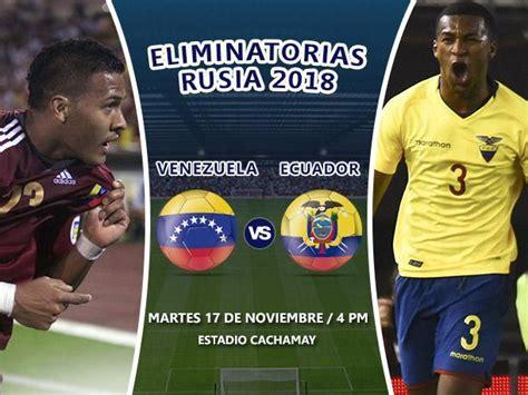 imagenes del juego venezuela ecuador fecha hora del partido venezuela vs ecuador 17 de