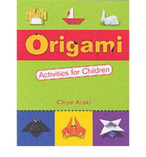 Origami Activities - origami activities for children chiyo araki 9780804833110