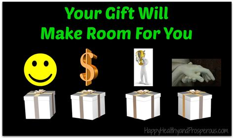 your gifts will make room your gift will make room for you happy healthy prosperous