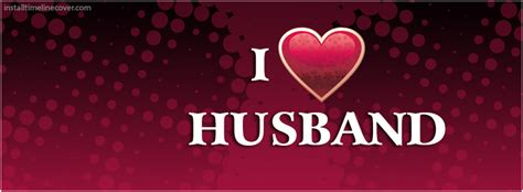 I Love My Husband Quotes For Facebook. QuotesGram I Love My Husband And Kids Facebook Cover