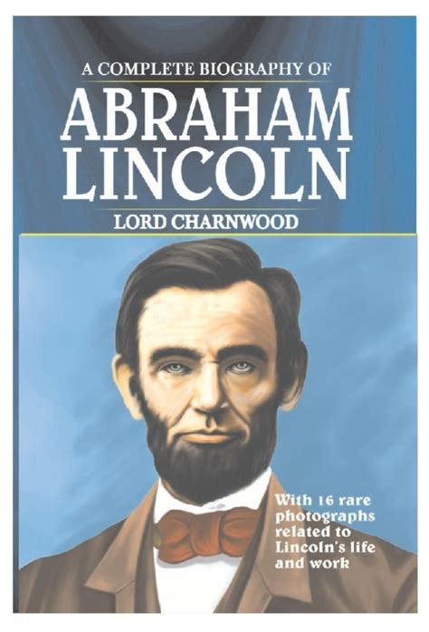 abraham lincoln biography by lord charnwood a complete biography of abraham lincoln buy a complete