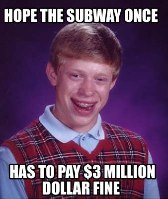 What Of Idiot Would Pay One Million Dollars For Tired Ratty Extensions by Meme Creator The Subway Once Has To Pay 3 Million