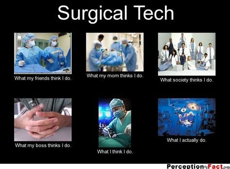 Surgical Tech Meme - surgical tech what people think i do what i really