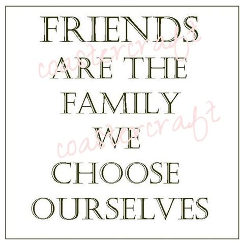 What We Choose friends are the family we choose ourselves