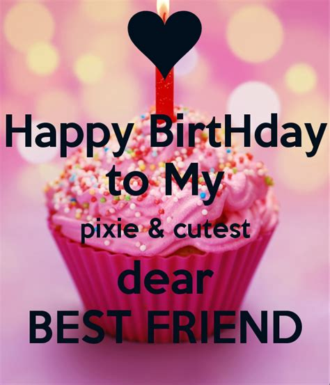 best happy birthday photos happy birthday to my pixie cutest dear best friend