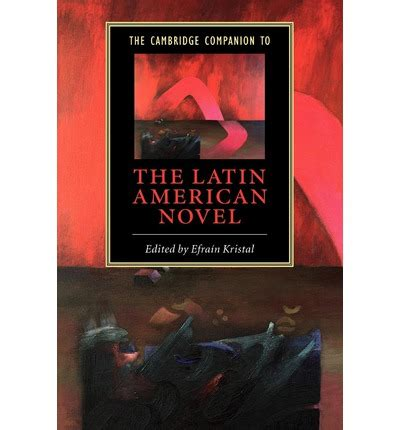 the companion to hispanic the cambridge companion to the latin american novel efrain kristal 9780521532198