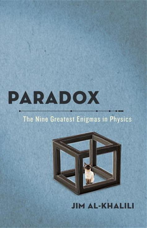 paradox the nine greatest enigmas in physics by jim al khalili reviews discussion bookclubs