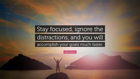 joel osteen quote stay focused ignore  distractions