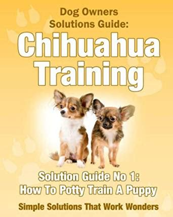potty a chihuahua puppy how to potty a chihuahua puppy a owner s solutions guide book 2