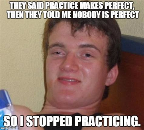 Perfect Guy Meme - not perfect but still 10 guy imgflip