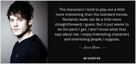 iwan songs top 19 quotes by iwan rheon a z quotes