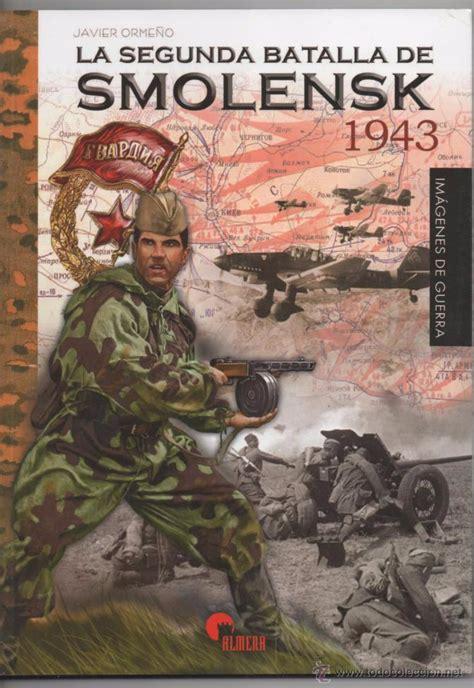 libro la batalla de falme la segunda batalla de smolensk 1943 javier orm comprar libros de la segunda guerra mundial en