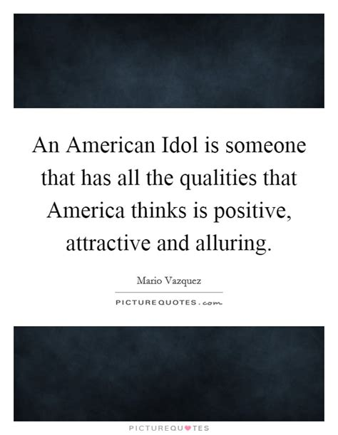 What Qualities Make An American American Idol Quotes Sayings American Idol Picture Quotes