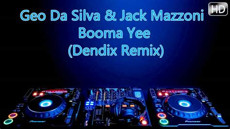 Geo Da Silva Jack Mazzoni Booma Yee Dendix Remix Download | geo da silva jack mazzoni booma yee dendix remix