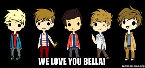 We Love Meme - we love you bella make a meme