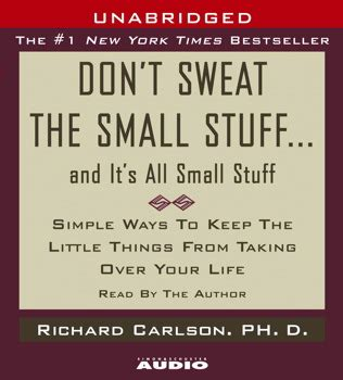 Don T Sweat The Small Stuff In don t sweat the small stuff and it s all small stuff audiobook by richard carlson official