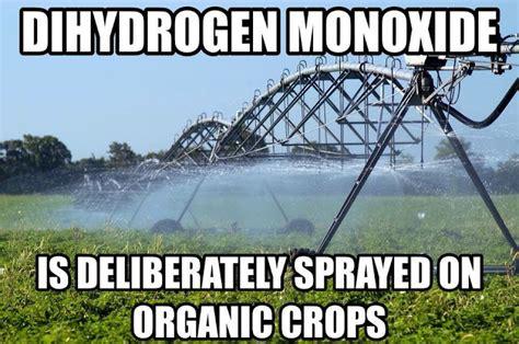 dihydrogen monoxide funny dihydrogen monoxide is deliberately sprayed on organic