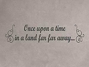 once upon a time in my far far away mind diy running vinylsay quot once upon a time in a land far far away quot wall