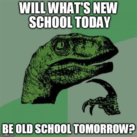 School Today Meme - philosoraptor meme imgflip