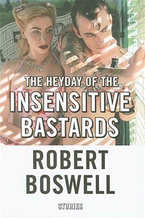 The Heyday Of The Insentive Bastards the heyday of the insensitive bastards stories indiebound org
