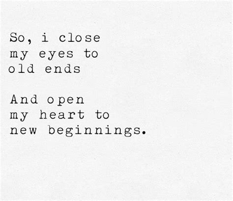 so i close my eyes to old ends and open my heart to new