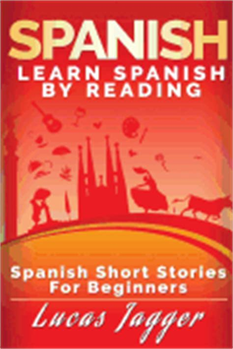 spanish short stories for spanish short stories for beginners jagger lucas 9781539613657 hpb