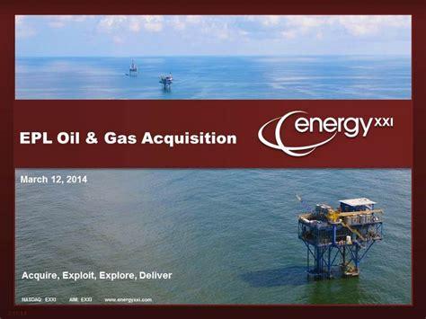 epl oil and gas nasdaq exxi aim exxi www energyxxi com march 12 2014