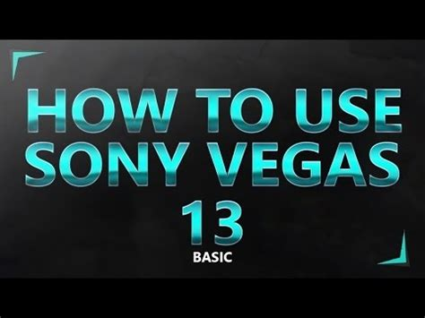 vegas pro 13 tutorial for beginners how to use sony vegas pro 13 for beginners sony vegas