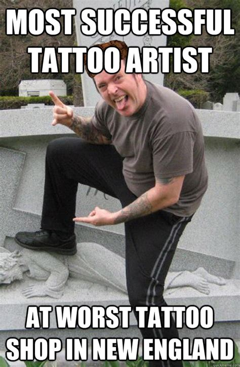 bad tattoo meme most successful artist at worst shop in new