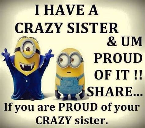 Crazy Sister Meme - 328 best images about all my minions on pinterest