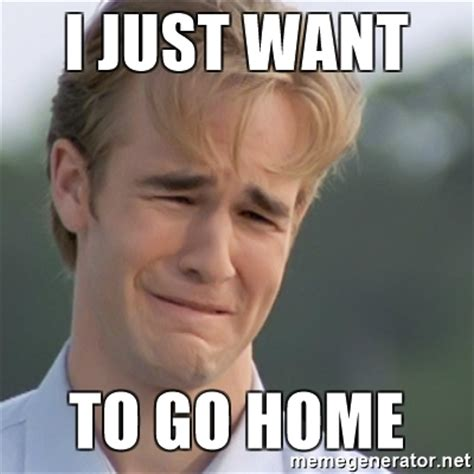 Go Home Meme - i just want to go home dawson s creek meme generator