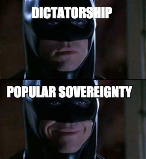Meme Popular - meme creator dictatorship popular sovereignty meme