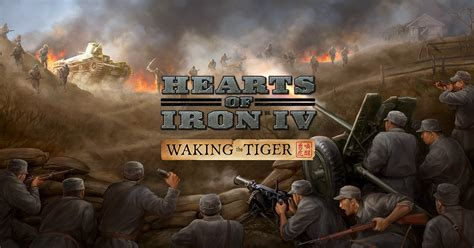 Waking The Tiger hearts of iron iv hearts of iron iv gets new expansion