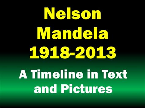 nelson mandela biography timeline nelson mandela 1918 2013 a biographical timeline in text