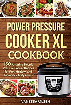 power pressure cooker xl cookbook easy healthy and delicious recipes books power pressure cooker xl cookbook 150 amazing electric