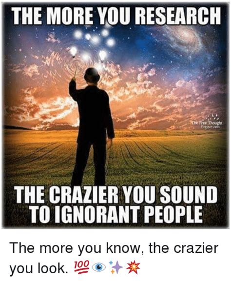 The More You Know Meme - the more you research thought the crazier you sound to