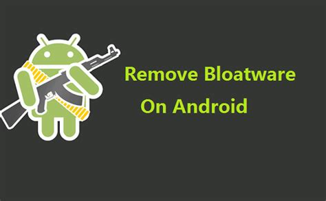 remove bloatware android difference of rooting and in android