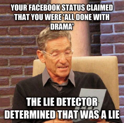 Maury Povich Lie Detector Meme - funny sayings about facebook drama memes