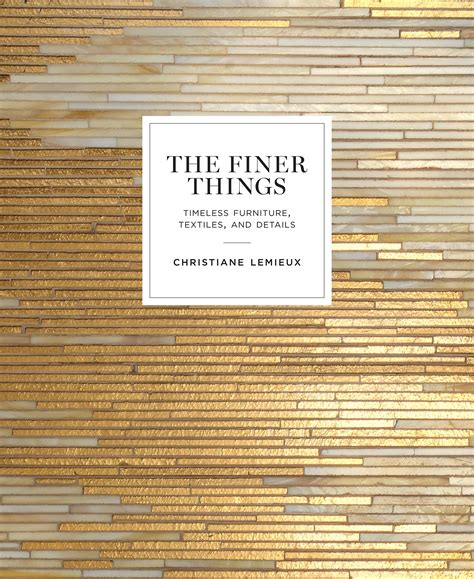 the finer things timeless furniture textiles and details amazon