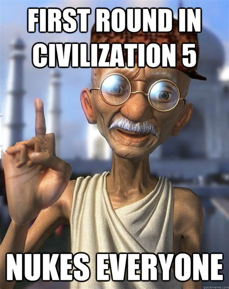 Gandhi Memes - first round in civilization 5 nukes everyone nuclear