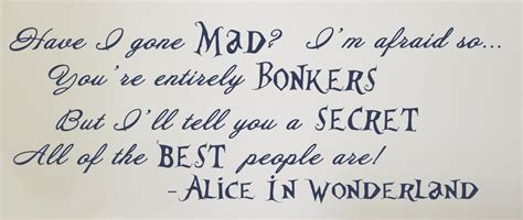 Alice in Wonderland Quote (Have I gone Mad?)   Vinyl Wall