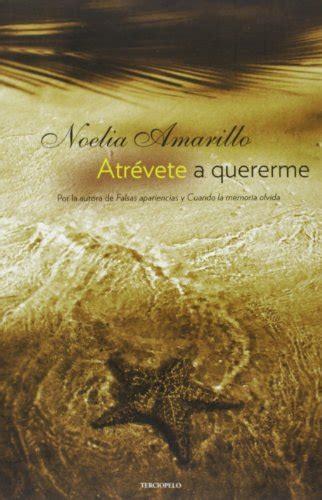 libro atrevete a quererme libro atr 233 vete a quererme dare to love me di noelia amarillo
