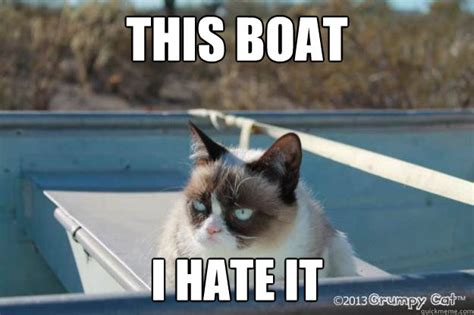 Cat Meme Boat - this boat i hate it grumpy cat boating quickmeme
